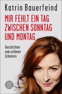 Mir fehlt ein Tag zwischen Sonntag und Montag by Katrin Bauerfeind