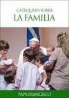 Catequesis Sobre La Familia