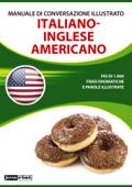Manuale di conversazione illustrato Italiano-Inglese americano