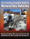 21st Century Complete Guide To Natural Gas Vehicles - Alternative Fuel Vehicles AFV Compressed Natural Gas CNG Liquefied Natural Gas LNG Technology Safety Refueling Issues