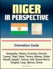 Niger In Perspective: Orientation Guide: Geography, History, Economy, Security, Tuareg, Talak, Sahel, Tenere, Niamey, Zinder, Maradi, Agadez, Tahoua, Arlit, Kanem-Bornu, Songhai, Coup, Djerma, Sonrai