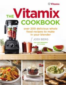 The Vitamix Cookbook da Jodi Berg