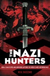 The Nazi Hunters How A Team Of Spies And Survivors Captured The Worlds Most Notorious Nazis