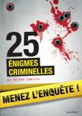 25 énigmes criminelles à résoudre : énigmes et faits divers