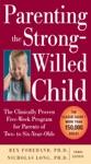 Parenting The Strong-Willed Child The Clinically Proven Five-Week Program For Parents Of Two- To Six-Year-Olds Third Edition