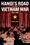 Hanois Road To The Vietnam War 1954-1965