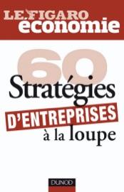 60 STRATéGIES DENTREPRISES à LA LOUPE