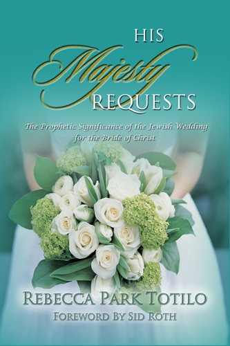 His Majesty Requests: A Prophetic Significance of the Jewish Wedding for the Bride of Christ
