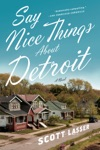 Say Nice Things About Detroit A Novel