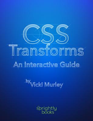 CSS Transforms: An Interactive Guide - Vicki Murley book