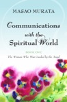 Communications With The Spiritual World Book One The Woman Who Was Guided By The Angel