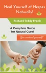 Heal Yourself Of Herpes Naturally A Complete Guide For Natural Cure