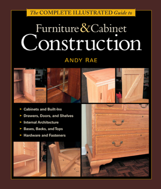 The Complete Illustrated Guide to Furniture & Cabinet Construction - Andy Rae