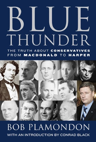 Bob Plamondon - Blue Thunder: The Truth About Conservatives from Macdonald to Harper