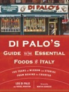 Di Palos Guide To The Essential Foods Of Italy
