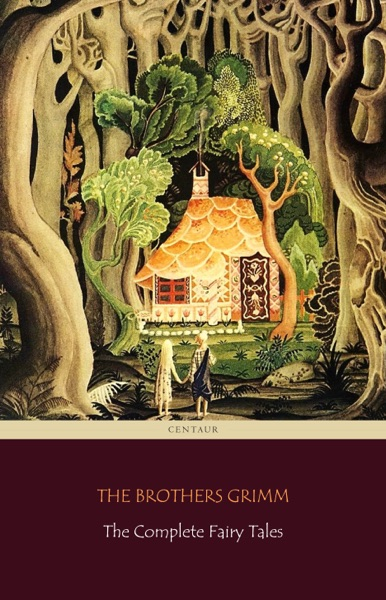 The Complete Fairy Tales [200 Fairy Tales and 10 Children's Legends] - The Brothers Grimm book cover