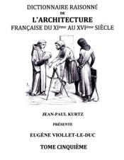 Dictionnaire Raisonné de l'Architecture Française du XIe au XVIe siècle Tome V