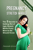 Pregnancy Stretch Marks: The 5 Secrets to Getting Rid of Ugly Stretch Marks Every Mom-to-Be Should Know