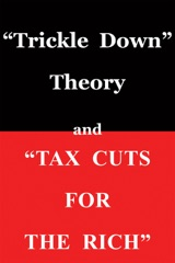 """""""Trickle Down Theory"""" and """"Tax Cuts for the Rich"""""""