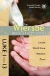 The Wiersbe Bible Study Series Luke 1-13