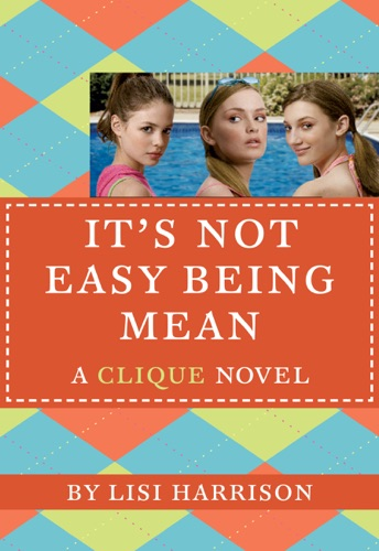 Lisi Harrison - The Clique #7: It's Not Easy Being Mean