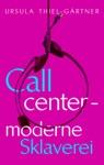 Callcenter - Moderne Sklaverei