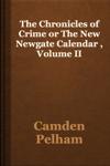 The Chronicles of Crime or The New Newgate Calendar , Volume II