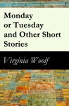 Monday Or Tuesday And Other Short Stories The Original Unabridged 1921 Edition Of 8 Short Fiction Stories