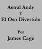 James Cage - Astral Andy y El Oso Divertido ilustración