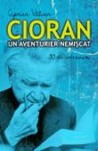 Cioran, un aventurier nemișcat. 30 de interviuri