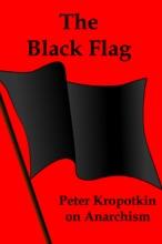 The Black Flag: Kropotkin On Anarchism