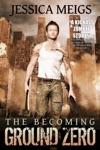The Becoming Ground Zero Book 2