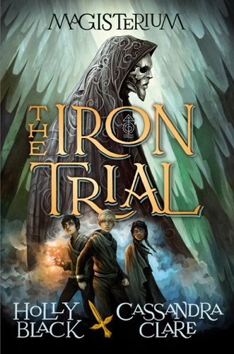 Holly Black & Cassandra Clare - The Iron Trial (Magisterium, Book 1)