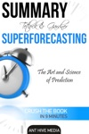 Tetlock And Gardners Superforecasting The Art And Science Of Prediction Summary