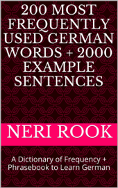 200 Most Frequently Used German Words + 2000 Example Sentences: A Dictionary of Frequency + Phrasebook to Learn German