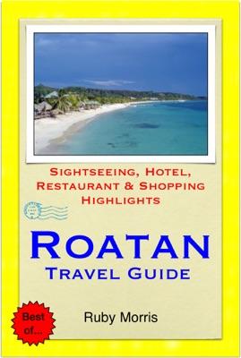 Roatan, Honduras (Caribbean) Travel Guide - Sightseeing, Hotel, Restaurant & Shopping Highlights (Illustrated)