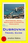 Dubrovnik Croatia Travel Guide - Sightseeing Hotel Restaurant  Shopping Highlights Illustrated