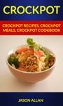 Crockpot Crockpot Recipes Crockpot Meals Crockpot Cookbook