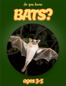 Do You Know Bats? (animals for kids 3-5)