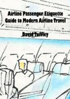 Airline Passenger Etiquette Guide To Modern Airline Travel