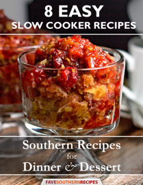 8 Easy Slow Cooker Recipes-Southern Recipes for Dinner and Dessert