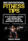 Unconventional Fitness Tips 30 Of The Funniest Smartest Most Unforgettable Fitness Tips To Burn Fat Build Muscle And Get Lean