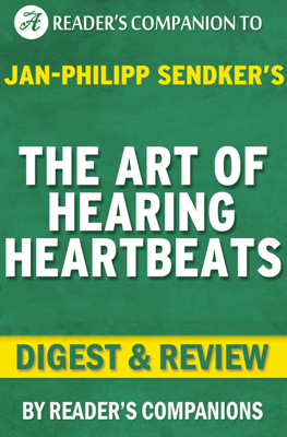 The Art of Hearing Heartbeats: By Jan-Philipp Sendker  Digest & Review - Reader's Companion book