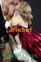 Kate Harper - Miss Mischief: A Regency Romance artwork