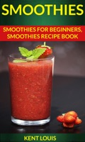 Smoothies: Smoothies For Beginners Smoothies Recipe Book