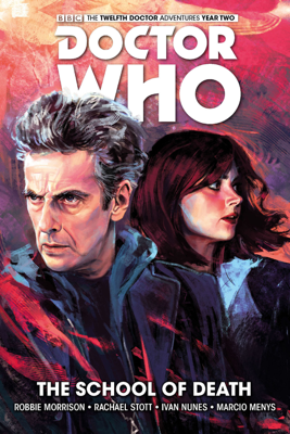 Doctor Who: The Twelfth Doctor - Volume 4: The School of Death - Robbie Morrison, Rachael Stott, Simon Fraser, Ivan Nunes & Marcio Menys book