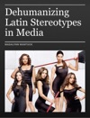Dehumanizing Latin Stereotypes In Media