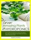 Grow Amazing Plants With Hydroponics