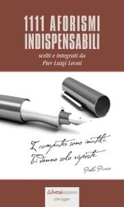 1111 aforismi indispensabili da Pier Luigi Leoni (a cura di)
