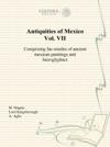 Antiquities Of Mexico Vol VII